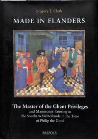 Made in Flanders. The Master of the Ghent Privileges and Manuscript  Painting in the Southern...