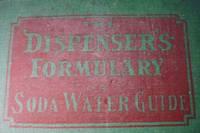THE DISPENSER'S FORMULARY - or soda water guide 1915. 2,000 formulas.