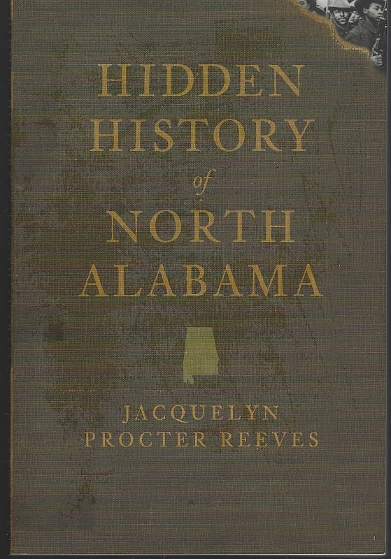 HIDDEN HISTORY OF NORTH ALABAMA, Reeves, Jacquelyn Procter