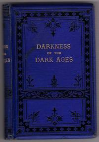 Darkness of the Dark Ages: Being Sketches of Church History From A.D.500 to the Time of the Reformation. by ANON - Hardcover - from Chilton Books  (SKU: 35611)