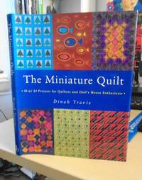 image of The Miniature Quilt. Over 24 Projects for Quilters and Doll's House Enthusiasts