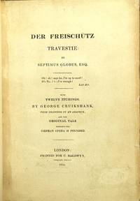 Globus, Septimus. Der freischutz travestie. With twelve etchings by...from drawings by an amateur, and the original tale whereon the German opera is founded