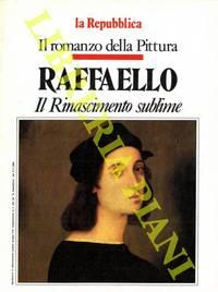 Raffaello. Il Rinascimento sublime. Il romanzo della Pittura.