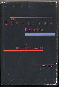THE KEYNESIAN EPISODE. A REASSESSMENT. by  W. H Hutt - First Edition; First Printing - 1979 - from Quinn & Davis Booksellers and Biblio.com