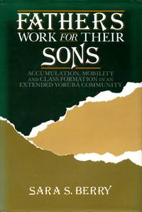 image of Fathers Work for Their Sons: Accumulation, Mobility, and Class Formation in an Extended Yoruba Community