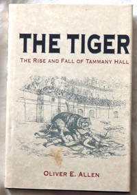 The Tiger: The Rise and Fall of Tammany Hall by Oliver E. Allen - Hardcover - 1993 - from Bark'N Books and Biblio.com