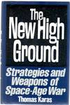 The New High Ground : Systems and Weapons of Space Age War