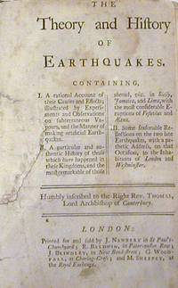 The Theory and History of Earthquakes. Containing, I. A rational account of their causes and effects; ... II. A particular and authentic history of those which have happened in these kingdoms, ... III. Some seasonable reflections on the two late earthquakes, ..