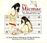 THE MICMAC - How Their Ancestors Lived Five Hundred Years Ago