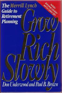 Grow Rich Slowly:  The Merrill Lynch Guide to Retirement Planning by  Don & Paul B. Brown Underwood - First Edition - 1993 - from Twin City Antiquarian Books (SKU: BUIN00047)