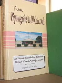 From Wyangarie to Richmond: An Historic Record of the Richmond District of North West Queensland