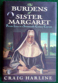 THE BURDENS OF SISTER MARGARET: PRIVATE LIVES IN A SEVENTEETH-CENTURY CONVENT