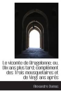 Le vicomte de Bragelonne; ou, Dix ans plus tard; complément des Trois mousquetaires et de Vingt ans by Dumas, Alexandre