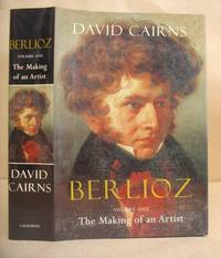 Berlioz  Volume One - The Making Of An Artist 1803 - 1832