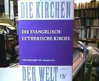 Die evangelisch-lutherische Kirche : Vergangenheit u. Gegenwart. (= Die Kirchen der Welt ; Bd....