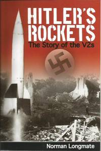 HITLER'S ROCKETS: The Story of the V-2s by LONGMATE, Norman - 2009
