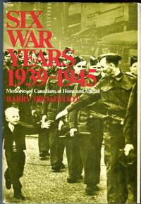 image of Six War Years 1939-1945: Memories of Canadians at Home and Abroad