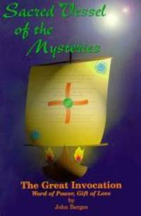 Sacred Vessel of the Mysteries: The Great Invocation, Word of Power, Gift of Love