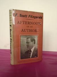 AFTERNOON OF AN AUTHOR A Selection of Uncollected Stories and Essays with an Introduction and Notes by Arthur Mizener