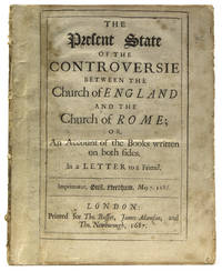 The present state of the controversie between the Church of England and the Church of Rome: or, An account of the books written on both sides, in a letter to a friend