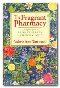 The Fragrant Pharmacy A Complete Guide to Aromatherapy & Essential Oils