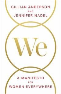 We : A Manifesto for Women Everywhere by Gillian Anderson; Jennifer Nadel - 2017