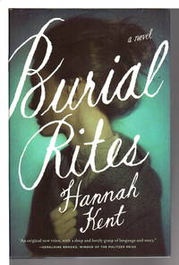 BURIAL RITES. by  Hannah Kent - First Edition - (2013) - from Bookfever.com, IOBA and Biblio.com