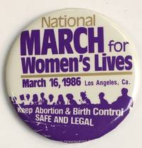National March for Women\'s Lives / March 16, 1986. Los Angeles, CA [pinback button]