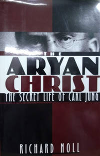 The Aryan Christ:  The Secret Life of Carl Gustav Jung