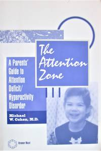 The Attention Zone. a Parent\'s Guide to Attention Deficit/Hyperactivity Disorder