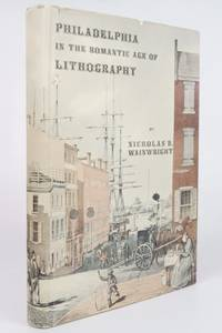 Philadelphia in the Romantic Age of Lithography by  Nicholas B Wainwright - First Edition - 1958 2020-11-12 - from Resource for Art and Music Books (SKU: 201112001)