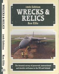 Wrecks and Relics 16th Edition - The Biennial Survey of Preserved, Instructional and Derelict Airframes in the U.K.and Eire