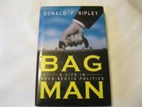 Bag Man: A Life in Nova Scotia Politics
