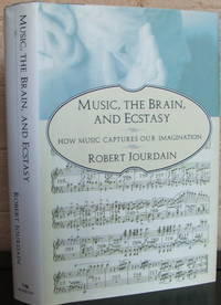 image of Music, the Brain, and Ecstasy: How Music Captures Our Imagination