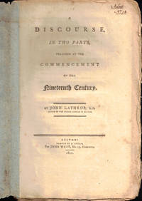 A Discourse in Two Parts Preached at the Commencement of the Nineteenth Century