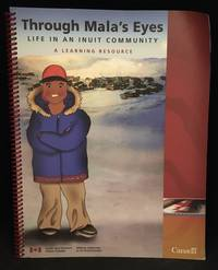 Through Mala's Eyes; Life in an Inuit Community. A Learning Resource