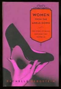 image of WOMEN FROM THE ANKLE DOWN:  THE STORY OF SHOES AND HOW THEY DEFINE US.