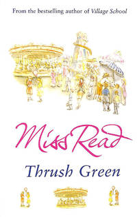 Thrush Green: The classic nostalgic novel set in 1950s Cotswolds