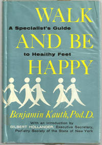 WALK AND BE HAPPY A Specialist's Guide to Healthy Feet.