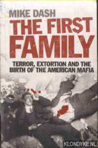 The First Family. Terror, Extortion, Revenge, Murder and the Birth of the American Mafia