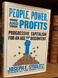 PEOPLE, POWER, AND PROFITS: PROGRESSIVE CAPITALISM FOR AN AGE OF DISCONTENT [SIGNED]