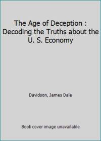 The Age of Deception : Decoding the Truths about the U. S. Economy