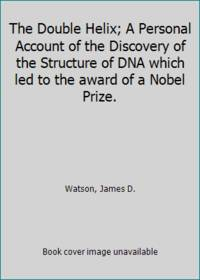 The Double Helix; A Personal Account of the Discovery of the Structure of DNA which led to the award of a Nobel Prize. by  James D Watson - Hardcover - 1968 - from ThriftBooks (SKU: GB00I8WCY2YI3N00)