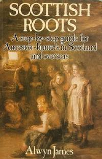 image of Scottish Roots: A Step-by-step Guide For Ancestor-hunters In Scotland And Overseas