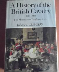 A History of the British Cavalry 1816-1919, Volume 1: 1816-1850