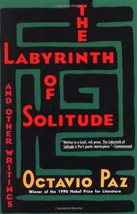The Labyrinth of Solitude ; the Other Mexico ; Return to the Labyrinth of Solitude ; Mexico and...
