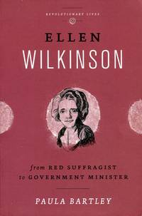 image of Ellen Wilkinson: From Red Suffragist to Government Minister (Revolutionary Lives)