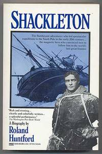 SHACKLETON by  ROLAND HUNTFORD - Paperback - First Edition - 1987 - from Between the Covers- Rare Books, Inc. ABAA and Biblio.com