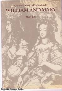 Arts and Society in England under William and Mary by Mary Ede - 1979