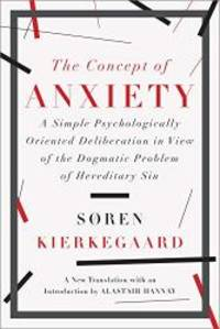 The Concept of Anxiety: A Simple Psychologically Oriented Deliberation in View of the Dogmatic Problem of Hereditary Sin by Soren Kierkegaard - Paperback - 2015-09-06 - from Books Express (SKU: 1631490044n)